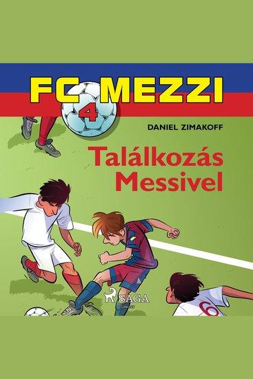 FC Mezzi 4: Találkozás Messivel - FC Mezzi - cover