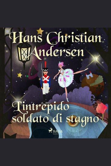 L'intrepido soldato di stagno - Hans Christian Andersen's Stories - cover