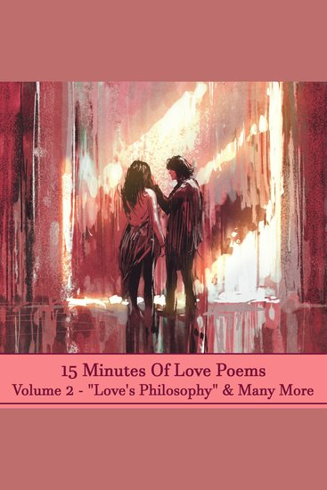 15 Minutes Of Love Poems - Volume 2 - A history of love poems ready to squeeze into any moment of your day - cover