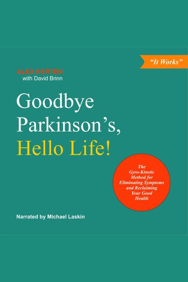 Goodbye Parkinson's Hello Life! - The Gyro–Kinetic Method for Eliminating Symptoms and Reclaiming Your Good Health - cover