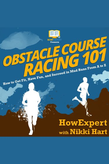 Obstacle Course Racing 101 - How to Get Fit Have Fun and Succeed in Mud Runs From A to Z - cover