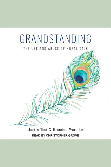 Grandstanding - The Use and Abuse of Moral Talk - cover