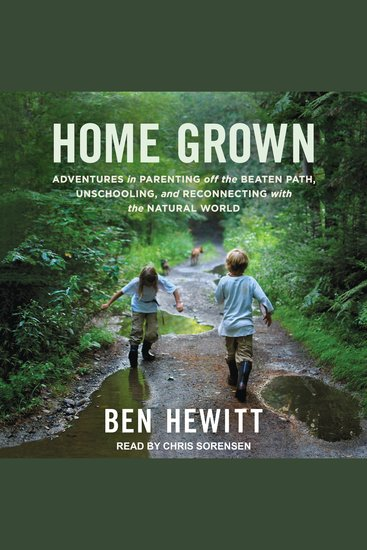 Home Grown - Adventures in Parenting off the Beaten Path Unschooling and Reconnecting with the Natural World - cover