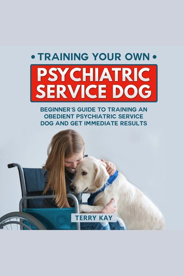 Service Dog: Training Your Own Psychiatric Service Dog - Beginner's Guide to Training an Obedient Psychiatric Service Dog and Get Immediate Results (Book 1) - cover