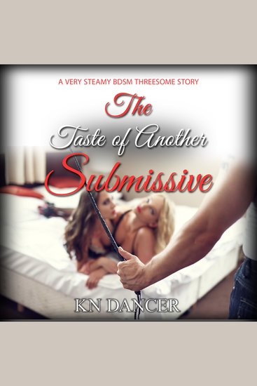 The Taste of Another Submissive - A Very Steamy BDSM Threesome Short Story - cover