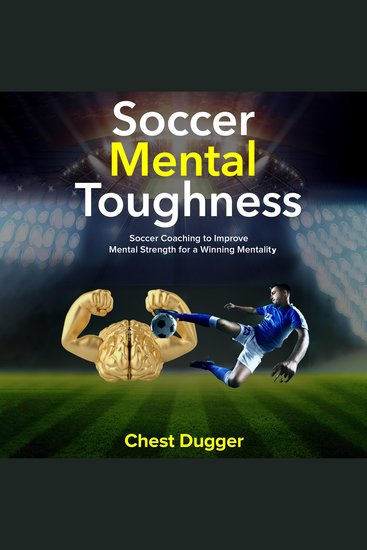 Soccer Mental Toughness - Soccer Coaching to Improve Mental Strength for a Winning Mentality - cover