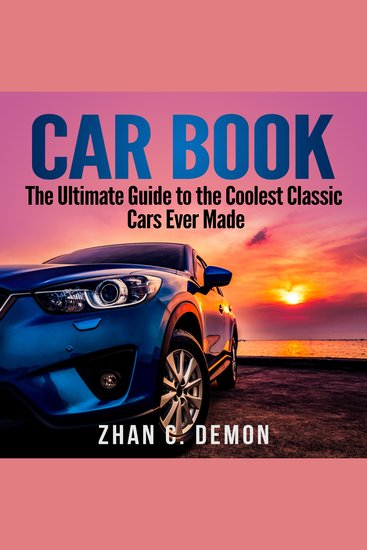 Car Book - The Ultimate Guide to the Coolest Classic Cars Ever Made - cover