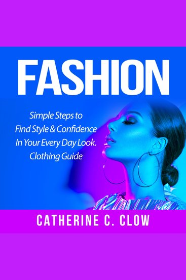 Fashion: Simple Steps to Find Style & Confidence In Your Every Day Look Clothing Guide - cover