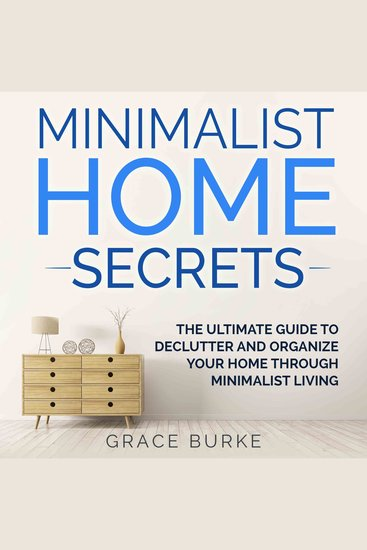 Minimalist Home Secrets - The Ultimate Guide to Declutter and Organize Your Home Through Minimalist Living - cover