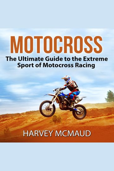 Motocross - The Ultimate Guide to the Extreme Sport of Motocross Racing - cover