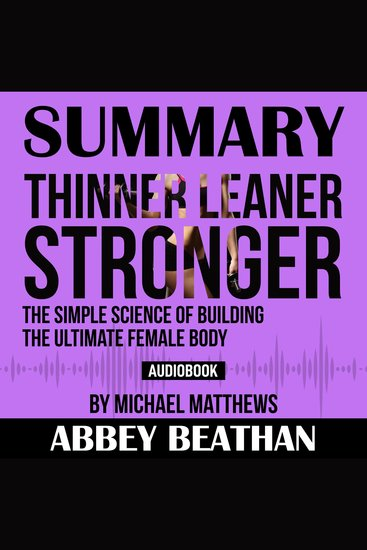 Summary of Thinner Leaner Stronger: The Simple Science of Building the Ultimate Female Body by Michael Matthews - cover
