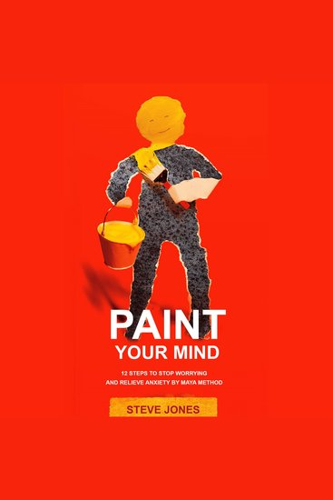 PAINT YOUR MIND - 12 Steps to Stop Worrying and Relieve Anxiety by Maya Method - cover