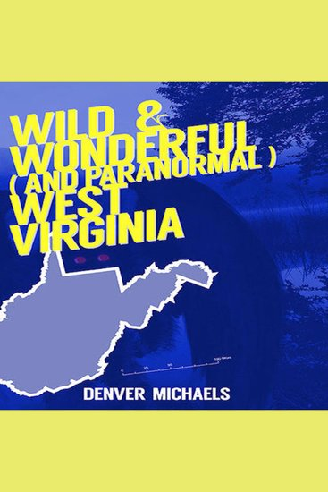 Wild & Wonderful (and Paranormal) West Virginia - cover