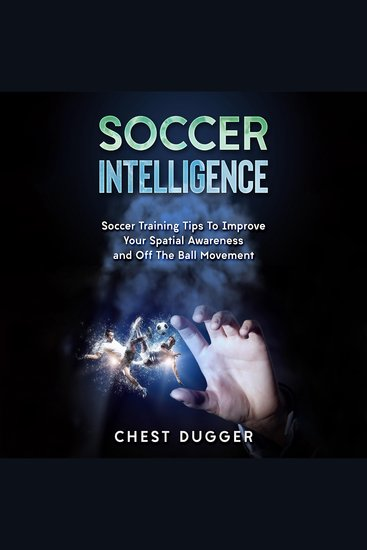 Soccer Intelligence - Soccer Training Tips to Improve Your Spatial Awareness and off the Ball Movement - cover