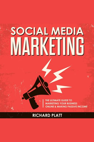 Social Media Marketing - The Ultimate E-commerce Guide to Marketing Your Business Online & Making Passive Income Including Facebook YouTube Instagram Twitter Linkedin Pinterest Email Snapchat and More - cover
