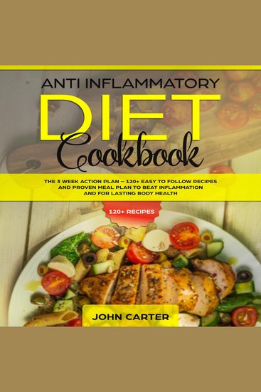 Anti Inflammatory Diet Cookbook - The 3 Week Action Plan – 120+ Easy to Follow Recipes and Proven Meal Plan to Beat Inflammation and for Lasting Body Health - cover