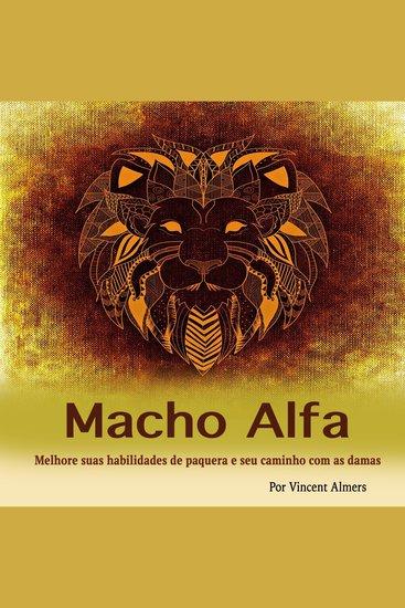 Macho alfa: Melhore suas habilidades de paquera e seu caminho com as damas (Portuguese Edition) - cover
