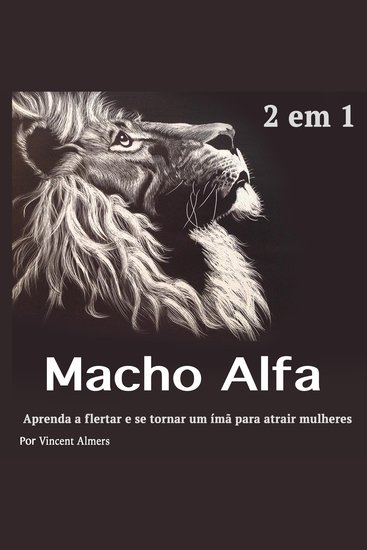 Macho alfa: Aprenda a flertar e se tornar um ímã para atrair mulheres (Portuguese Edition) - cover