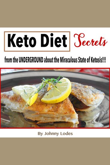 Keto Diet - Secrets from the UNDERGROUND about the Miraculous State of Ketosis!!!! - cover