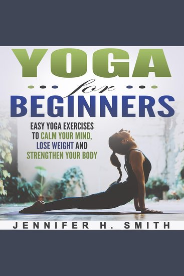 Yoga for Beginners - Easy Yoga Exercises to Calm Your Mind Lose Weight and Strengthen Your Body - cover