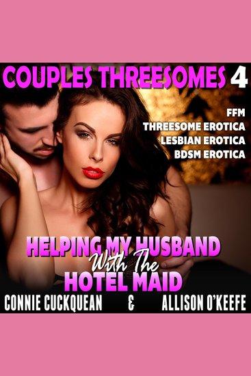 Helping My Husband With The Hotel Maid - FFM Threesome Erotica Lesbian Erotica BDSM Erotica - cover