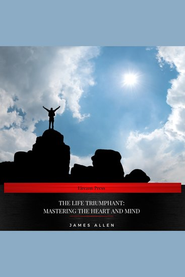 Life Triumphant The: Mastering the Heart and Mind - cover