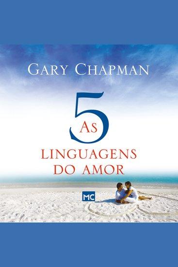 As cinco linguagens do amor - Como expressar um compromisso de amor a seu cônjuge - cover