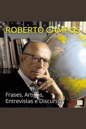 Roberto Campos em sua melhor forma - Frases Artigos Entrevistas e Discursos - cover