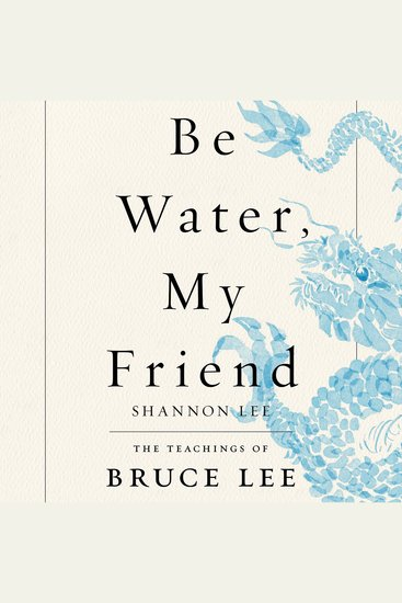 Be Water My Friend - The Teachings of Bruce Lee - cover