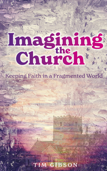 Imagining the Church - Keeping Faith in a Fragmented World - cover