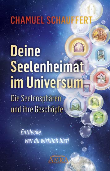 DEINE SEELENHEIMAT IM UNIVERSUM Die Seelensphären und ihre Geschöpfe - Entdecke wer du wirklich bist! - cover