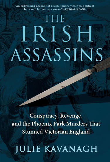 The Irish Assassins - Conspiracy Revenge and the Phoenix Park Murders That Stunned Victorian England - cover