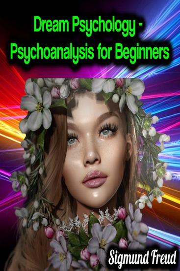 Dream Psychology - Psychoanalysis for Beginners - Sigmund Freud - cover