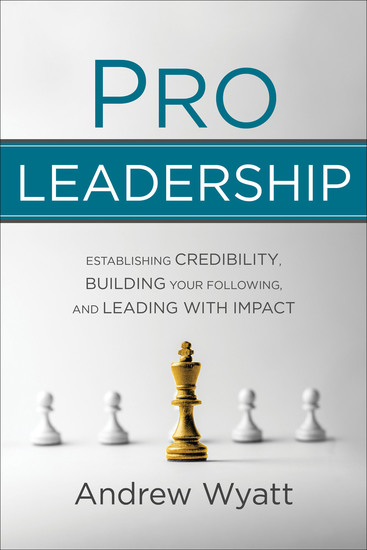 Pro Leadership - Establishing Credibility Building Your Following and Leading with Impact - cover