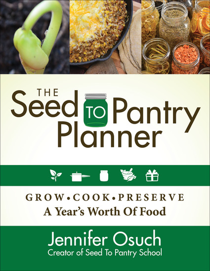 The Seed to Pantry Planner - Grow Cook & Preserve A Year's Worth of Food - cover