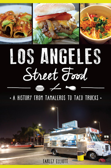 Los Angeles Street Food - A History from Tamaleros to Taco Trucks - cover