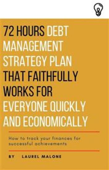 72 Hours Debt Management Strategy Plan That Faithfully Works for Everyone Quickly And Economicaly - cover