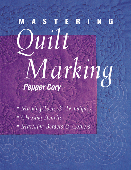 Mastering Quilt Marking - Marking Tools & Techniques Choosing Stencils Matching Borders & Corners - cover