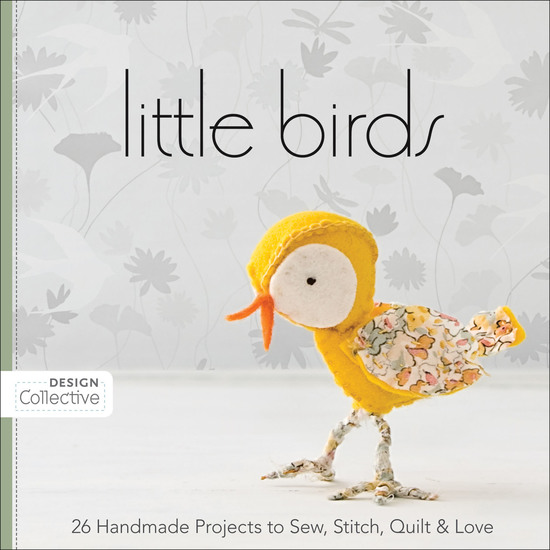 Little Birds - 26 Handmade Projects to Sew Stitch Quilt & Love - cover