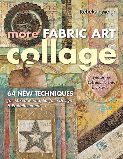 More Fabric Art Collage - 64 New Techniques for Mixed Media Surface Design & Embellishment - cover