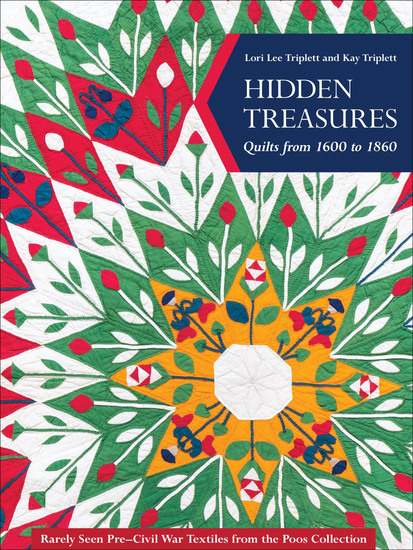 Hidden Treasures - Quilts from 1600 to 1860 Rarely Seen Pre-Civil War Textiles from the Poos Collection - cover