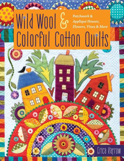 Wild Wool & Colorful Cotton Quilts - Patchwork & Appliqué Houses Flowers Vines & More - cover