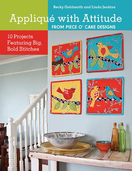 Appliqué with Attitude from Piece O'Cake Designs - 10 Projects Featuring Big Bold Stitches - cover