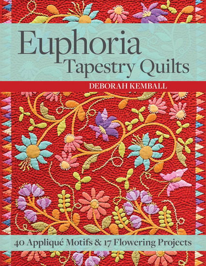 Euphoria Tapestry Quilts - 40 Appliqué Motifs & 17 Flowering Projects - cover