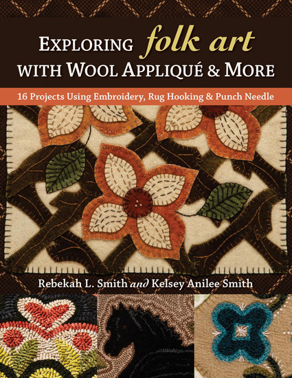 Exploring Folk Art with Wool Appliqué & More - 16 Projects Using Embroidery Rug Hooking & Punch Needle - cover