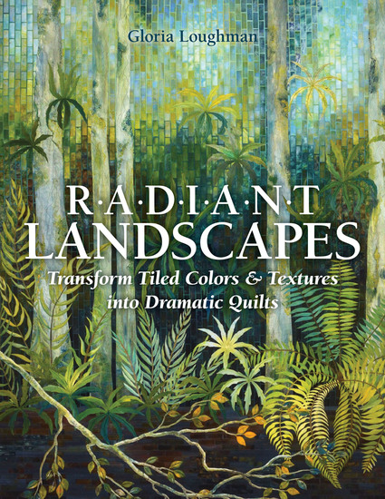 Radiant Landscapes - Transform Tiled Colors & Textures into Dramatic Quilts - cover