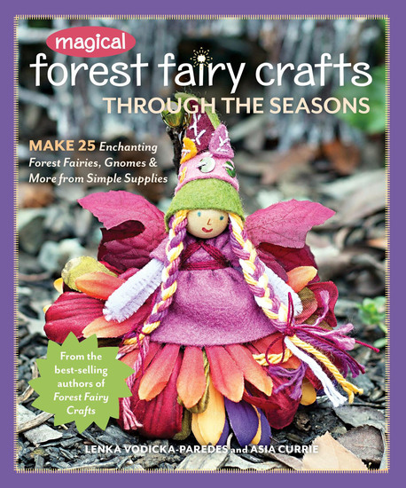 Magical Forest Fairy Crafts Through the Seasons - Make 25 Enchanting Forest Fairies Gnomes & More from Simple Supplies - cover