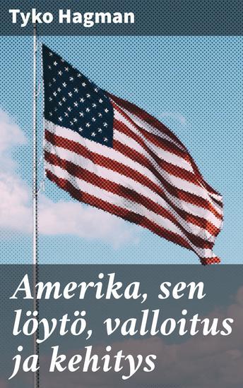 Amerika sen löytö valloitus ja kehitys - cover
