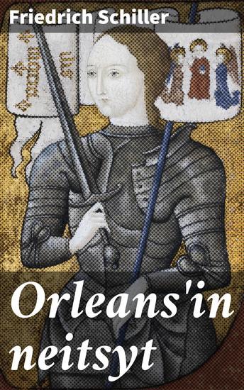 Orleans'in neitsyt - Romantillinen murhenäytelmä - cover