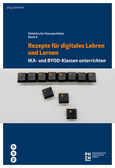 Rezepte für digitales Lehren und Lernen - IKA- und BYOD-Klassen unterrichten Didaktische Hausapotheke Band 8 - cover